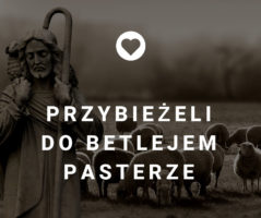 Przybieżeli do Betlejem pasterze