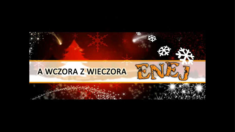 Enej Piosenka świąteczna A wczora z wieczora