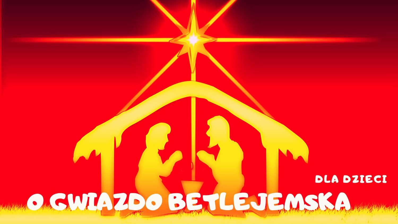 O gwiazdo Betlejemska dla dziecka